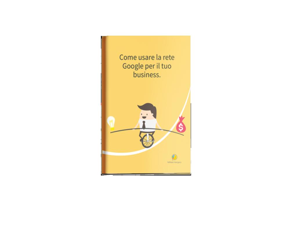 Ebook - Raffaele Mangano - Come usare la rete Google per il tuo business